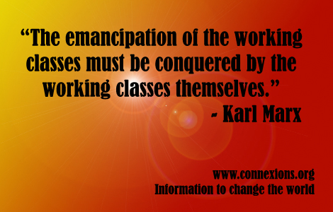 Marx: The emancipation of the working classes must be conquered by the working classes themselves.