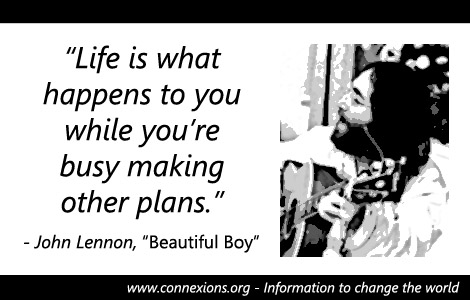 John Lennon: Life is what happens to you while you're busy making other plans.