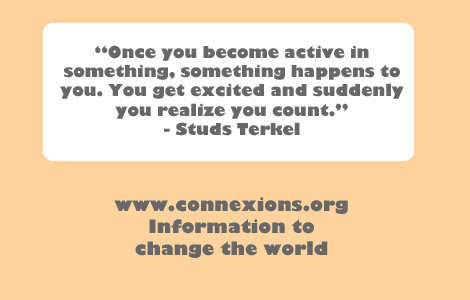 Studs Terkel: Once you become active in something, something happens to you. You get excited and suddenly you realize you count.