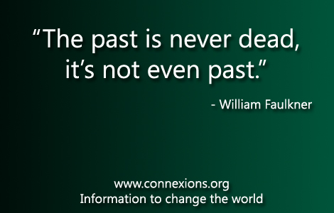 William Faulker: The past is never dead, it's not even past.