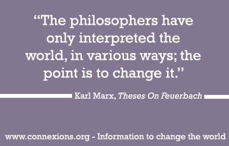 Marx: Philosophers have only interpreted the world, in various ways; the point however is to change it.