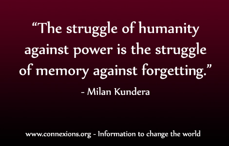 Milan Kundera: The struggle of humanity against power is the struggle of memory against forgetting.