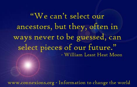 William Least Heat Moon: We can't select our ancestors, but they, often in ways never to be guessed, can select pieces of our future.