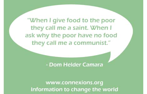 When I give food to the poor they call me a saint. When I ask why the poor have no food, they call me a communist.